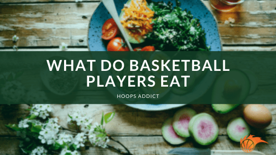 What Do Basketball Players Eat