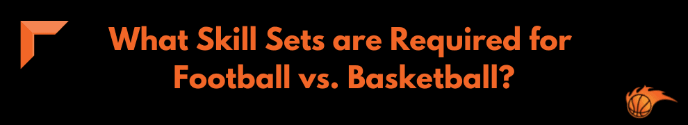 What Skill Sets are Required for Football vs. Basketball